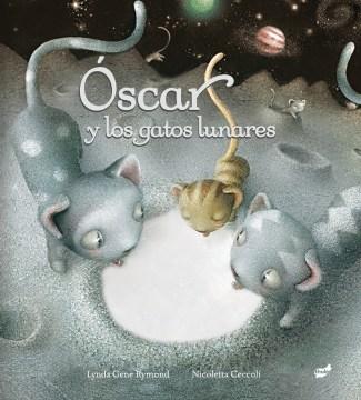 Óscar y los gatos lunares / Oscar and the Mooncats
