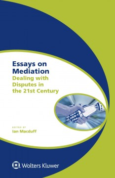 Essays on Mediation: Dealing With Disputes in the 21st Century