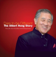 Dare to Be Different: The Albert Hong Story: The Life of an Architect and Entrepreneur