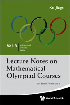 Lecture Notes on Mathematical Olympiad Courses: For Senior Section (Volume 1)