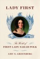 Lady first : the world of first lady Sarah Polk