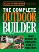 The complete outdoor builder : from arbors to walkways : 150 DIY projects.