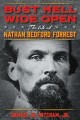 Bust Hell wide open : the life of Nathan Bedford Forrest