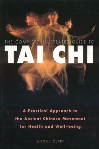 The Complete Illustrated Guide to Tai Chi: A Practical Approach to the Ancient Chinese Movement for Health and Well Being cover