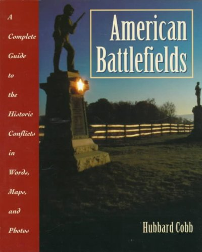 American Battlefields: A Complete Guide to the Historic Conflicts in Words, Maps, and Photos cover