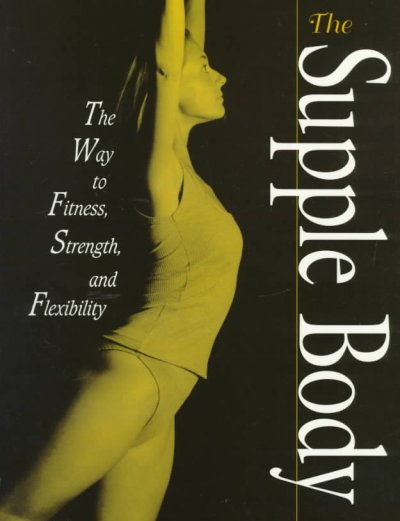 The Supple Body: The Way to Fitness, Strength, and Flexibility cover