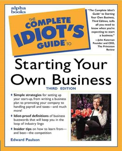 The Complete Idiot's Guide to Starting Your Own Business, Third Edition (3rd Edition) cover