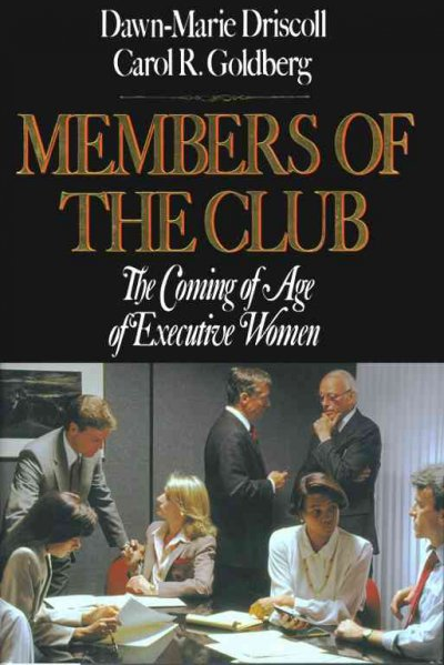 Members Of The Club: The Coming Of Age Of Executive Women cover
