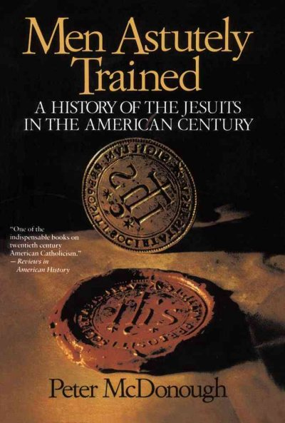 Men Astutely Trained: A History of the Jesuits in the American Century cover