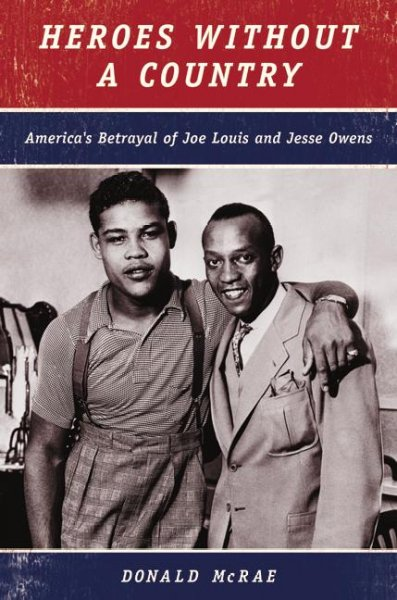 Heroes Without a Country: America's Betrayal of Joe Louis and Jesse Owens cover