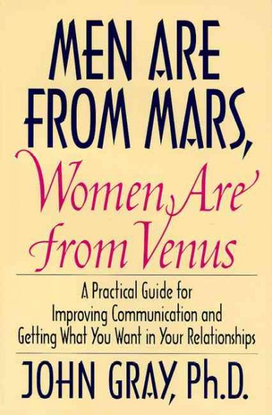 Men Are from Mars, Women Are from Venus: A Practical Guide for Improving Communication and Getting What You Want in Your Relationships cover