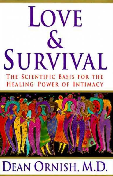 Love & Survival:  The Scientific Basis for the Healing Power of Intimacy