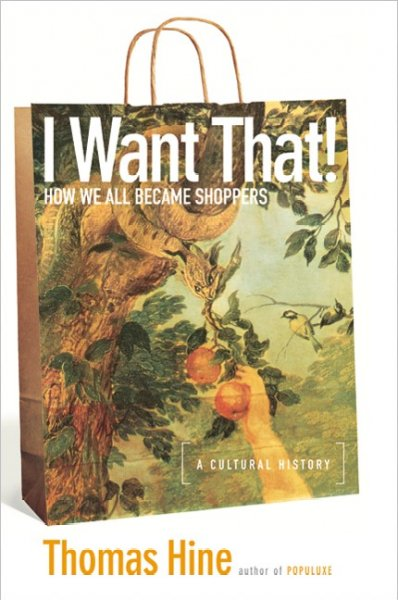 I Want That!: How We All Became Shoppers cover