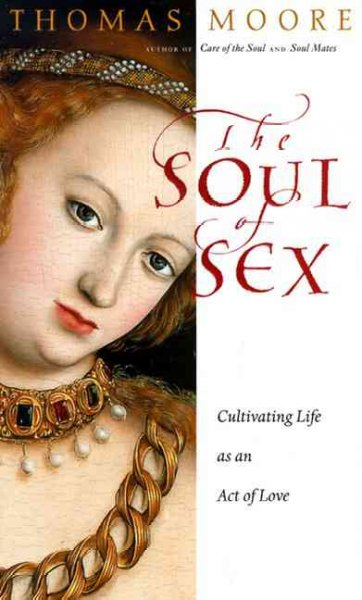 The Soul of Sex: Cultivating Life as an Act of Love cover
