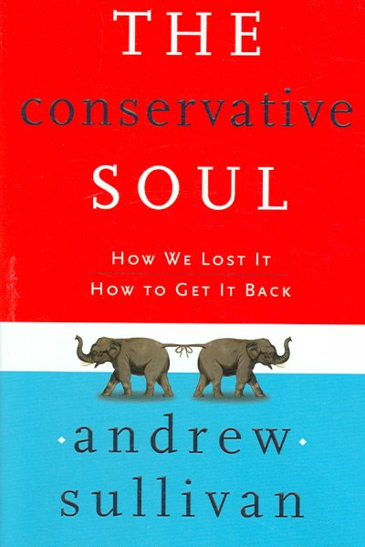 The Conservative Soul: How We Lost It, How to Get It Back cover