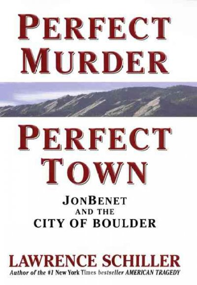 Perfect Murder, Perfect Town: JonBenet and the City of Boulder cover