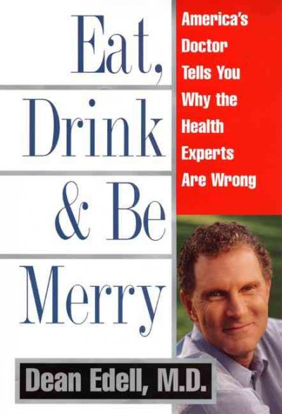 Eat, Drink, & Be Merry: America's Doctor Tells You Why the Health Experts are Wrong cover