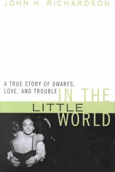 In the Little World: A True Story of Dwarfs, Love, and Trouble cover