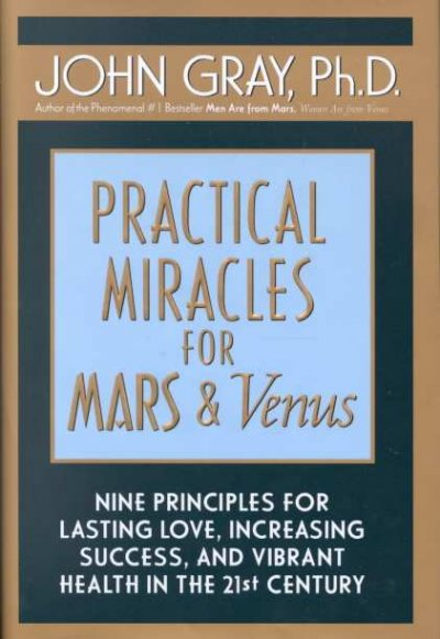 Practical Miracles for Mars and Venus Nine Principles for Lasting Love, Increasing Success and Vibrant Health in the 21st Century cover