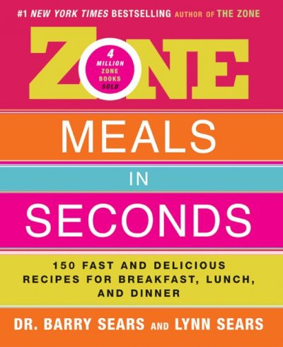 Zone Meals in Seconds: 150 Fast and Delicious Recipes for Breakfast, Lunch, and Dinner (The Zone) cover