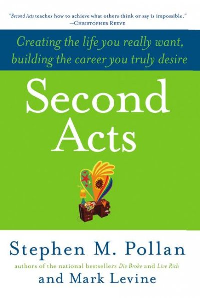 Second Acts: Creating the Life You Really Want, Building the Career You Truly Desire cover