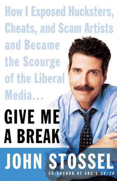 Give Me a Break: How I Exposed Hucksters, Cheats, and Scam Artists and Became the Scourge of the Liberal Media... cover