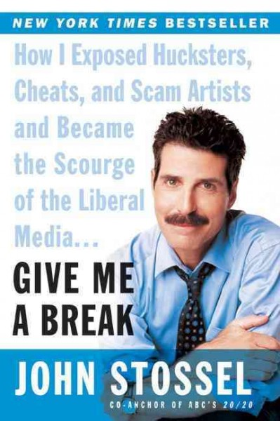 Give Me a Break: How I Exposed Hucksters, Cheats, and Scam Artists and Became the Scourge of the Liberal Media. . . cover
