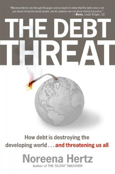 The Debt Threat: How Debt Is Destroying the Developing World...and Threatening Us All cover