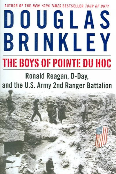 The Boys of Pointe du Hoc: Ronald Reagan, D-Day, and the U.S. Army 2nd Ranger Battalion cover