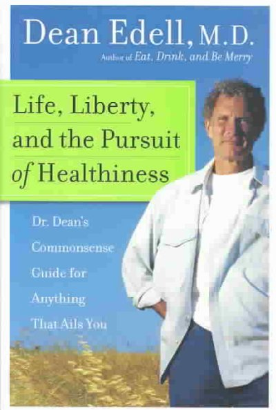 Life, Liberty, and the Pursuit of Healthiness: Dr. Dean's Commonsense Guide for Anything That Ails You