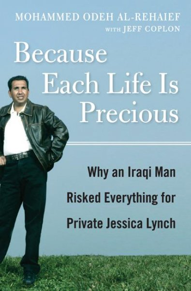 Because Each Life Is Precious: Why an Iraqi Man Came to Risk Everything for Private Jessica Lynch cover
