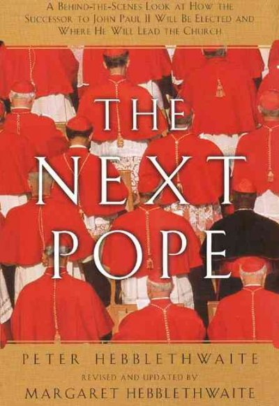 Next Pope, The - Revised & Updated: A Behind-the-Scenes Look at How the Successor to John Paul II Will be Elected and Where He Will Lead The Church cover