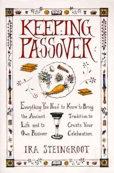 Keeping Passover: Everything You Need to Know to Bring the Ancient Tradition to Life and Create Yo cover