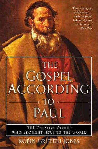 The Gospel According to Paul: The Creative Genius Who Brought Jesus to the World cover