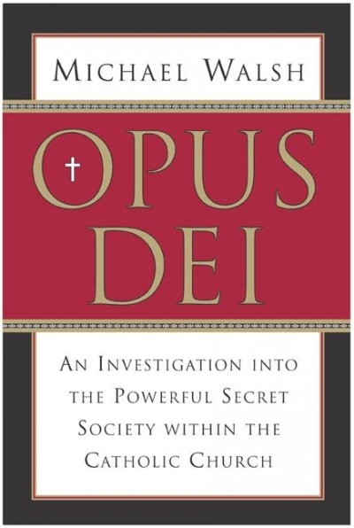 Opus Dei: An Investigation into the Powerful Secretive Society within the Catholic Church cover