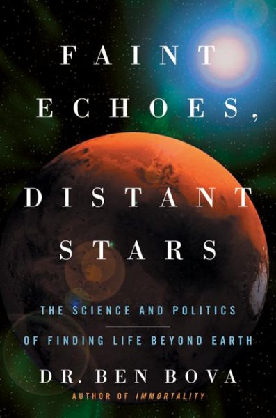 Faint Echoes, Distant Stars: The Science and Politics of Finding Life Beyond Earth cover