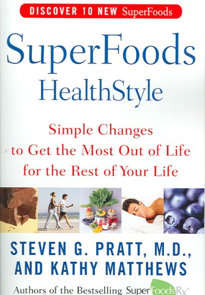 SuperFoods HealthStyle: Simple Changes to Get the Most Out of Life for the Rest of Your Life cover