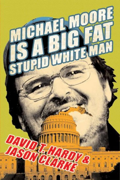 Michael Moore Is a Big Fat Stupid White Man cover