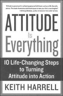 Attitude is Everything Rev Ed: 10 Life-Changing Steps to Turning Attitude into Action cover