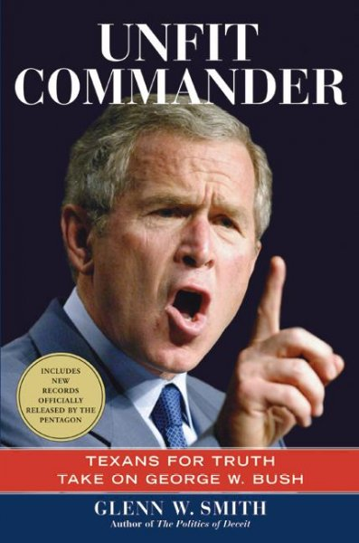 Unfit Commander: Texans for Truth Take on George W. Bush cover