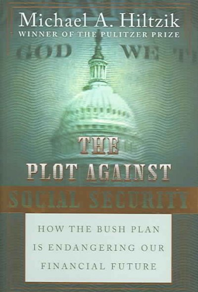 The Plot Against Social Security: How the Bush Plan Is Endangering Our Financial Future cover
