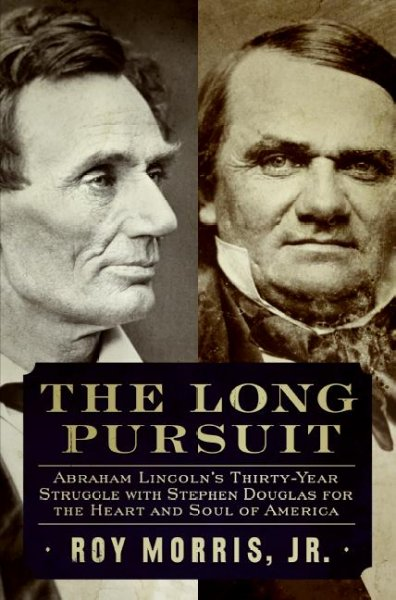 The Long Pursuit: Abraham Lincoln's Thirty-Year Struggle with Stephen Douglas for the Heart and Soul of America cover
