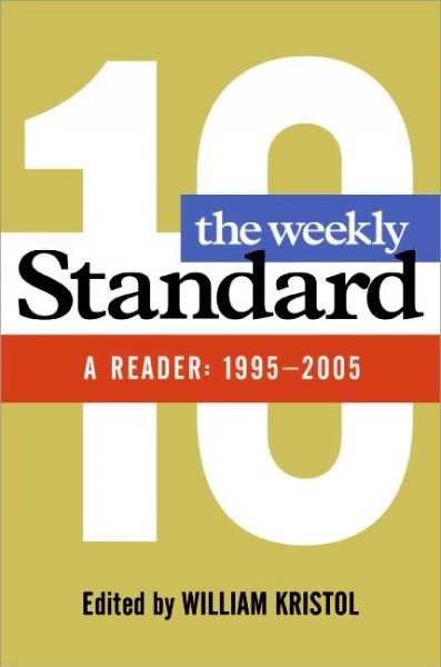 The Weekly Standard: A Reader: 1995-2005 cover