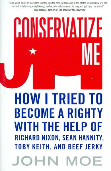 Conservatize Me: How I Tried to Become a Righty with the Help of Richard Nixon, Sean Hannity, Toby Keith, and Beef Jerky cover