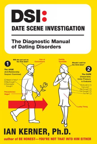 DSI--Date Scene Investigation: The Diagnostic Manual of Dating Disorders cover