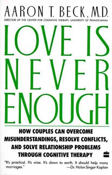 Love Is Never Enough: How Couples Can Overcome Misunderstandings, Resolve Conflicts, and Solve Relationship Problems Through Cognitive Therapy cover