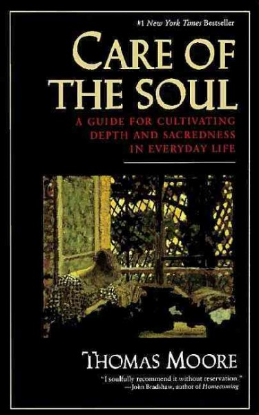 Care of the Soul : A Guide for Cultivating Depth and Sacredness in Everyday Life cover