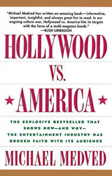 Hollywood vs. America: The Explosive Bestseller that Shows How-and Why-the Entertainment Industry Has Broken Faith With Its Audience cover