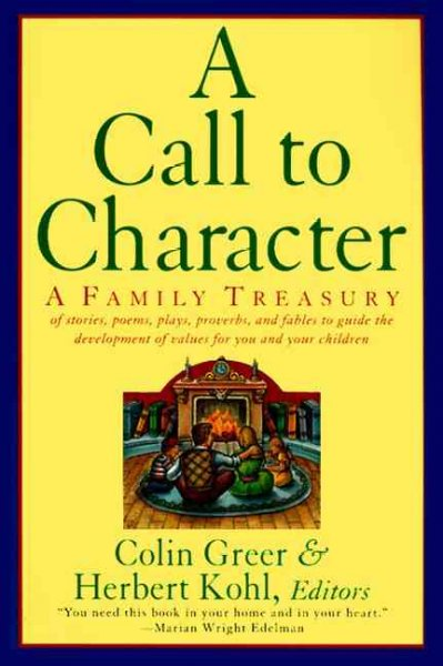 A Call to Character: Family Treasury of Stories, Poems, Plays, Proverbs, and Fables to Guide the Development of Values for You and Your Children cover