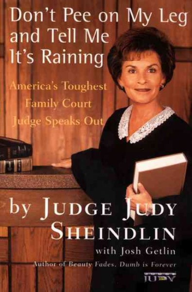 Don't Pee on My Leg and Tell Me It's Raining: America's Toughest Family Court Judge Speaks Out cover